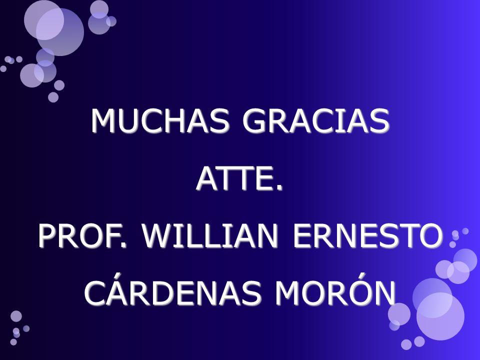 MUCHAS GRACIAS ATTE. PROF. WILLIAN ERNESTO CÁRDENAS MORÓN