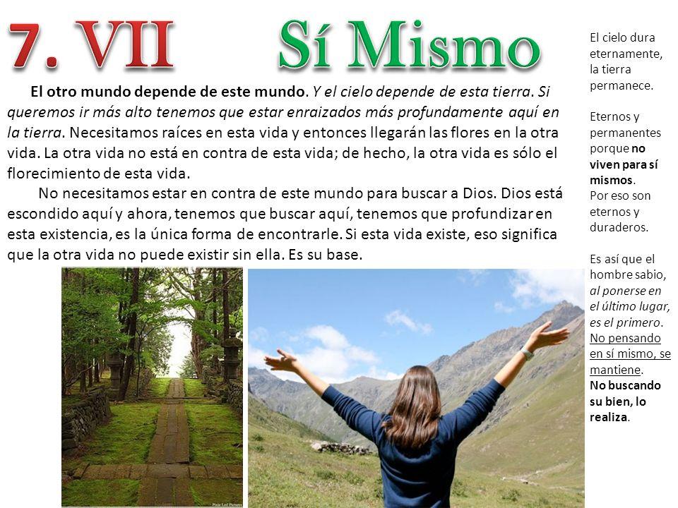 7. VII Sí Mismo. El cielo dura eternamente, la tierra permanece. Eternos y permanentes porque no viven para sí mismos.