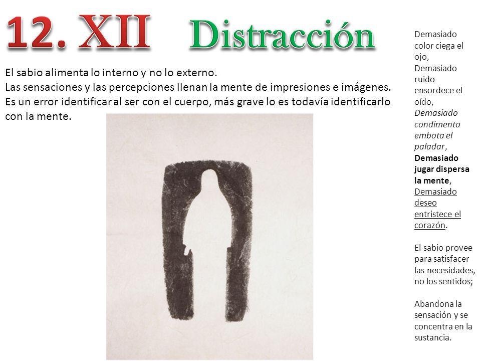 12. XII Distracción El sabio alimenta lo interno y no lo externo.