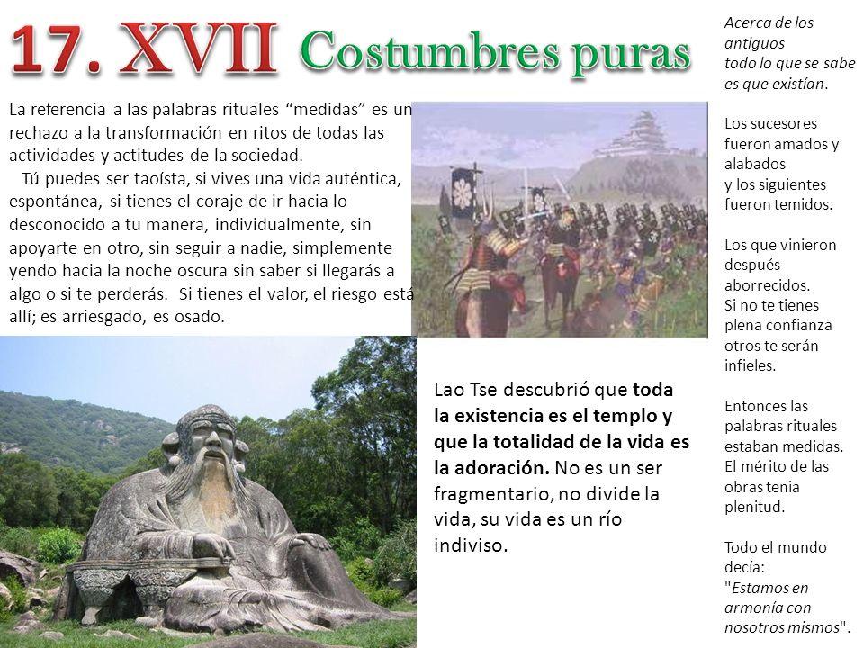17. XVII Costumbres puras. Acerca de los antiguos. todo lo que se sabe es que existían. Los sucesores fueron amados y alabados.