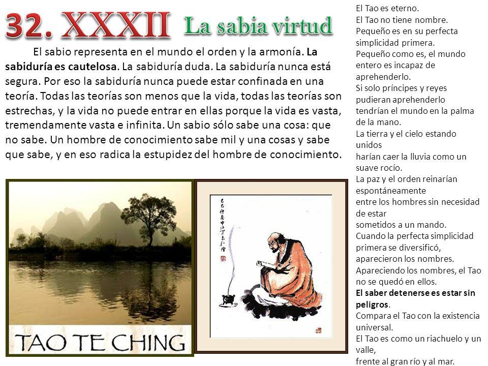 32. XXXII El Tao es eterno. El Tao no tiene nombre. Pequeño es en su perfecta simplicidad primera.