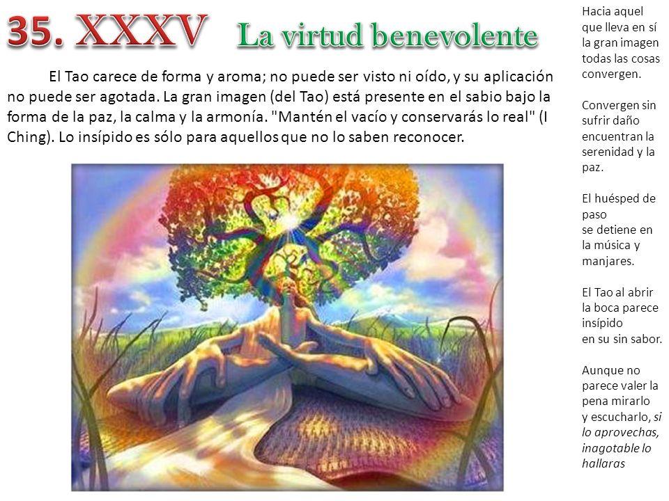 35. XXXV La virtud benevolente