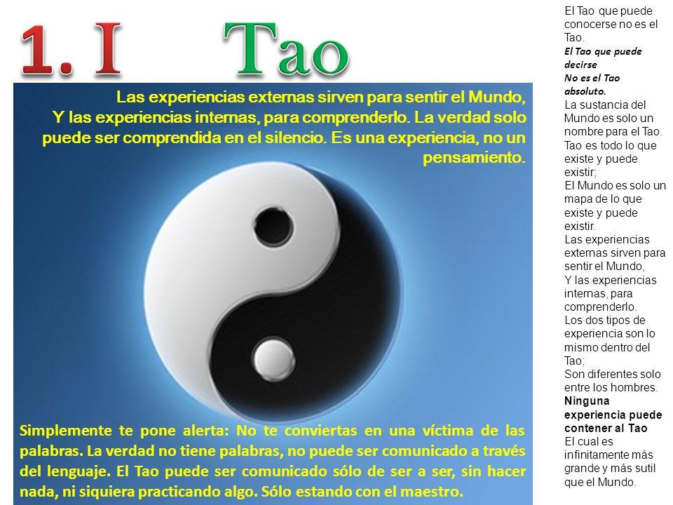1. I Tao Las experiencias externas sirven para sentir el Mundo,