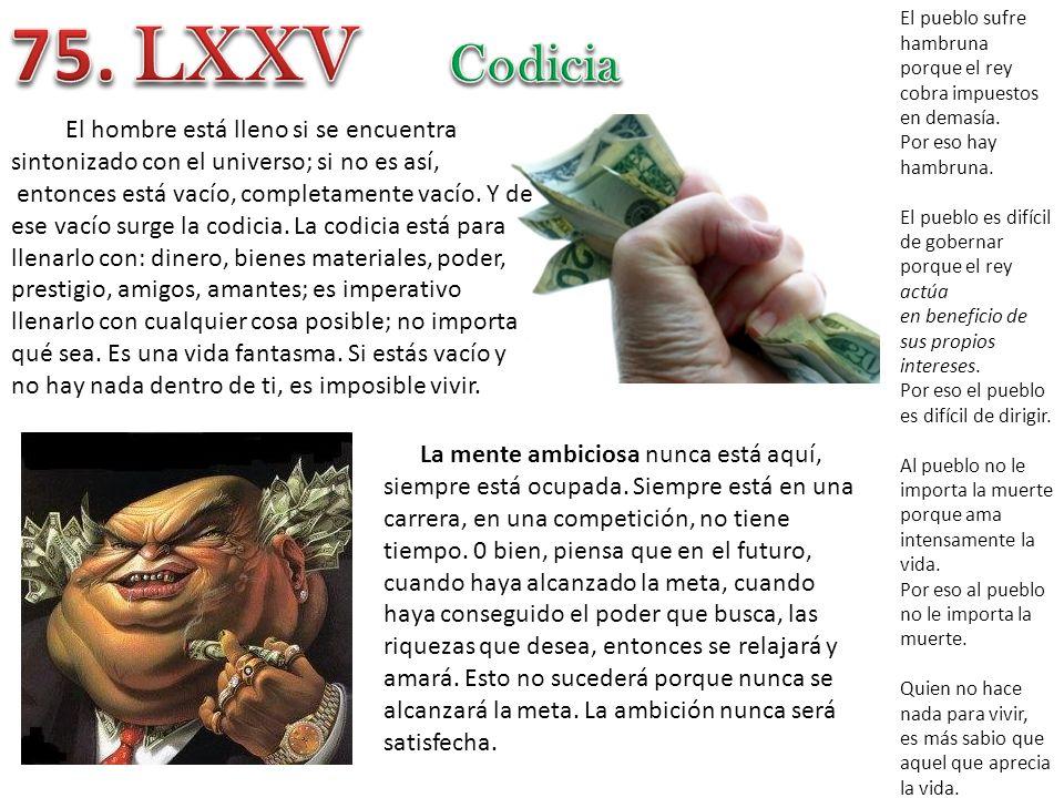 75. LXXV El pueblo sufre hambruna. porque el rey cobra impuestos en demasía. Por eso hay hambruna.