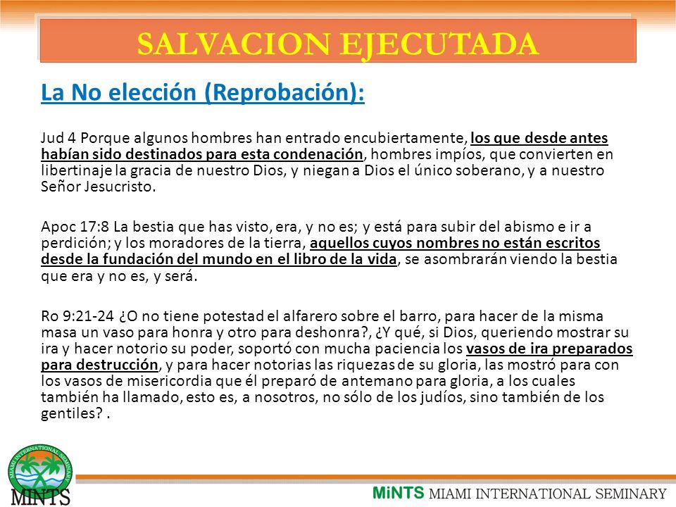 SALVACION EJECUTADA La No elección (Reprobación):