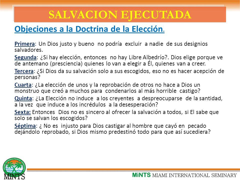 SALVACION EJECUTADA Objeciones a la Doctrina de la Elección.