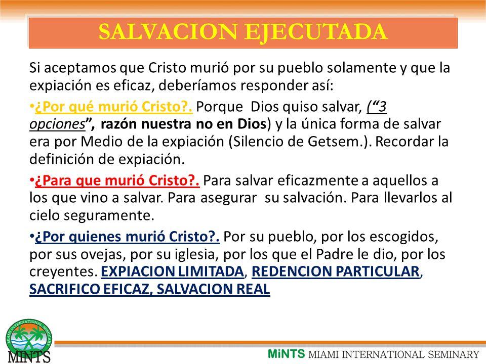 SALVACION EJECUTADA Si aceptamos que Cristo murió por su pueblo solamente y que la expiación es eficaz, deberíamos responder así: