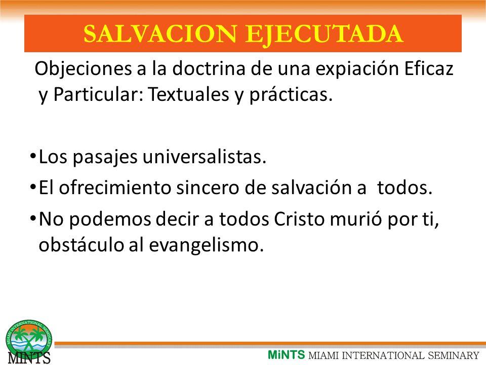 SALVACION EJECUTADA Objeciones a la doctrina de una expiación Eficaz y Particular: Textuales y prácticas.