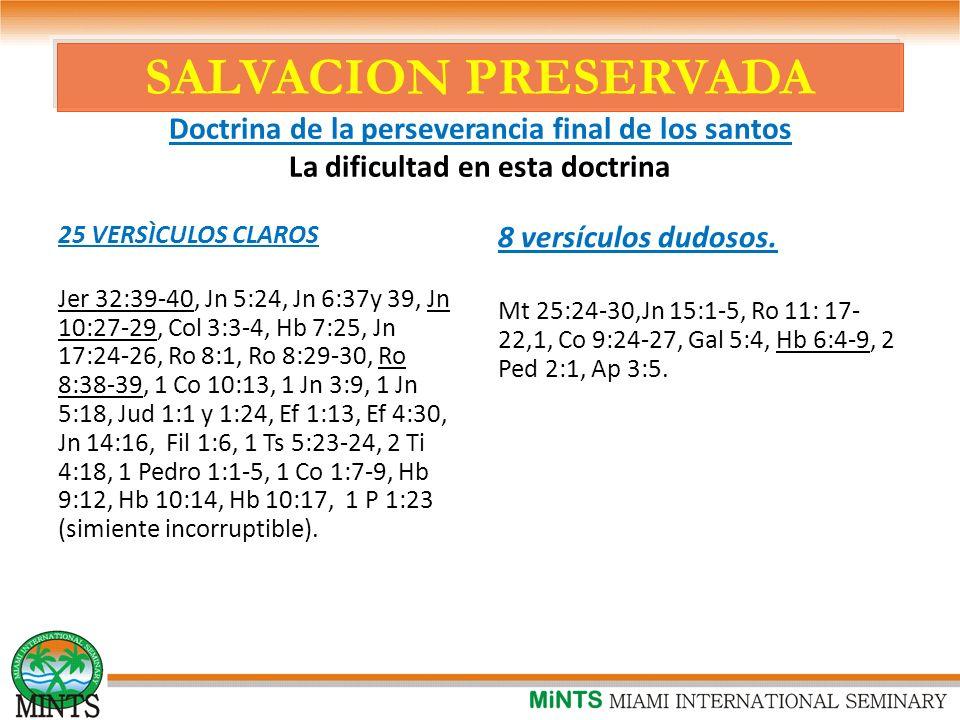 SALVACION PRESERVADA Doctrina de la perseverancia final de los santos La dificultad en esta doctrina