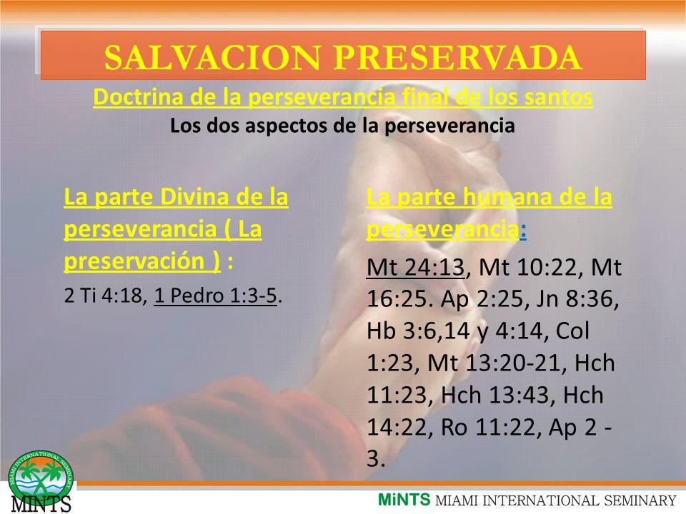 SALVACION PRESERVADA Doctrina de la perseverancia final de los santos Los dos aspectos de la perseverancia