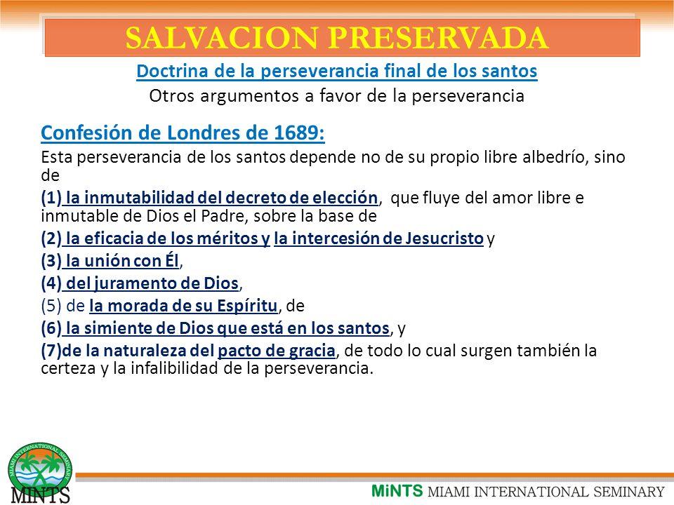 SALVACION PRESERVADA Doctrina de la perseverancia final de los santos Otros argumentos a favor de la perseverancia