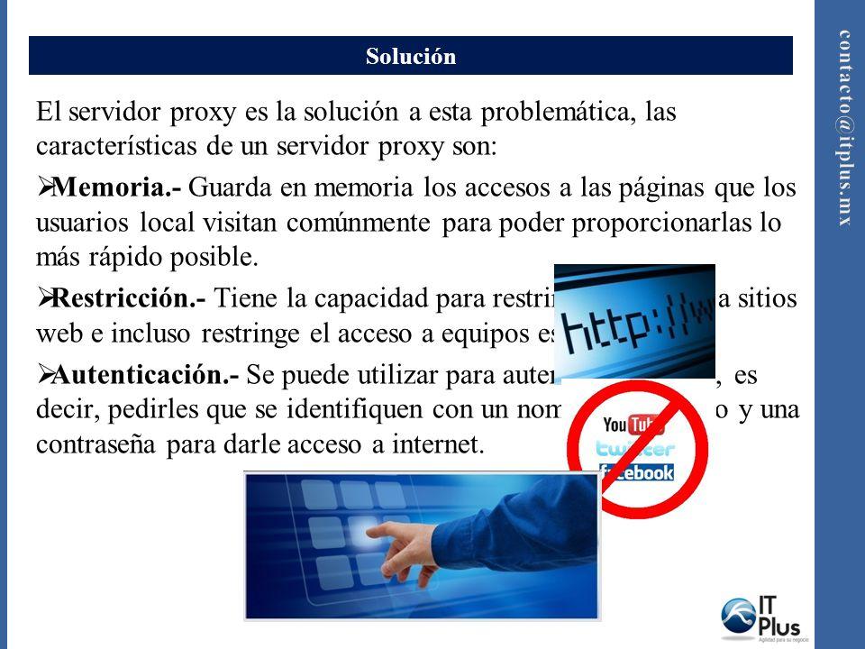 Solución El servidor proxy es la solución a esta problemática, las características de un servidor proxy son: