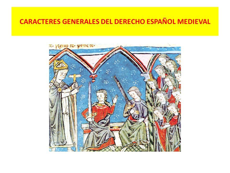 CARACTERES GENERALES DEL DERECHO ESPAÑOL MEDIEVAL