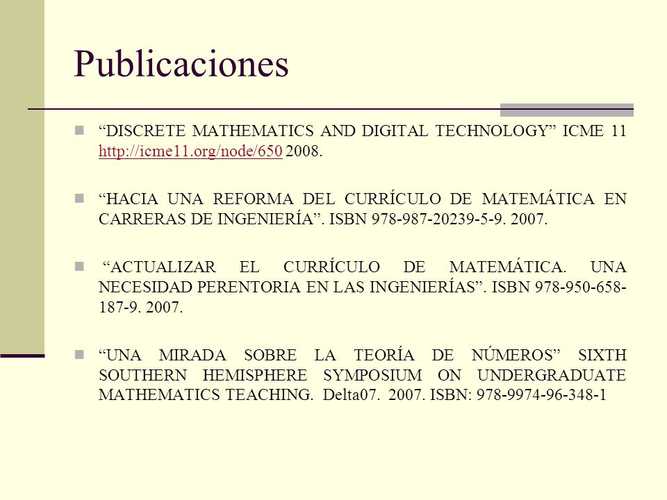 Publicaciones DISCRETE MATHEMATICS AND DIGITAL TECHNOLOGY ICME 11 http://icme11.org/node/650 2008.