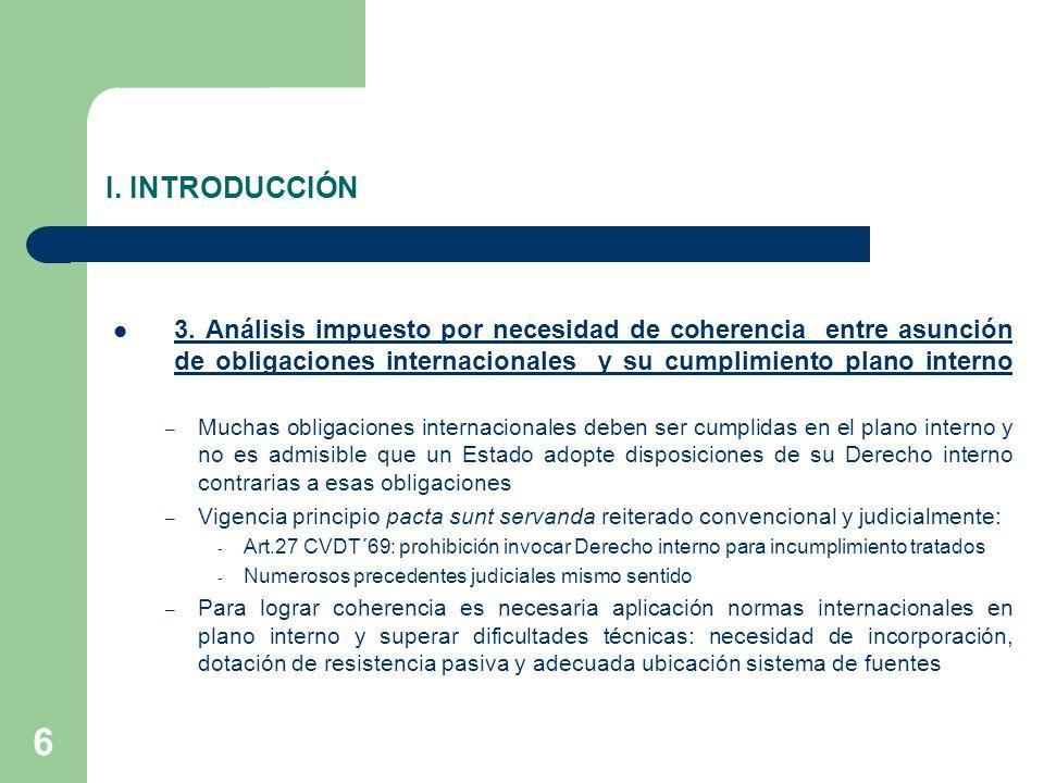 I. INTRODUCCIÓN 3. Análisis impuesto por necesidad de coherencia entre asunción de obligaciones internacionales y su cumplimiento plano interno.