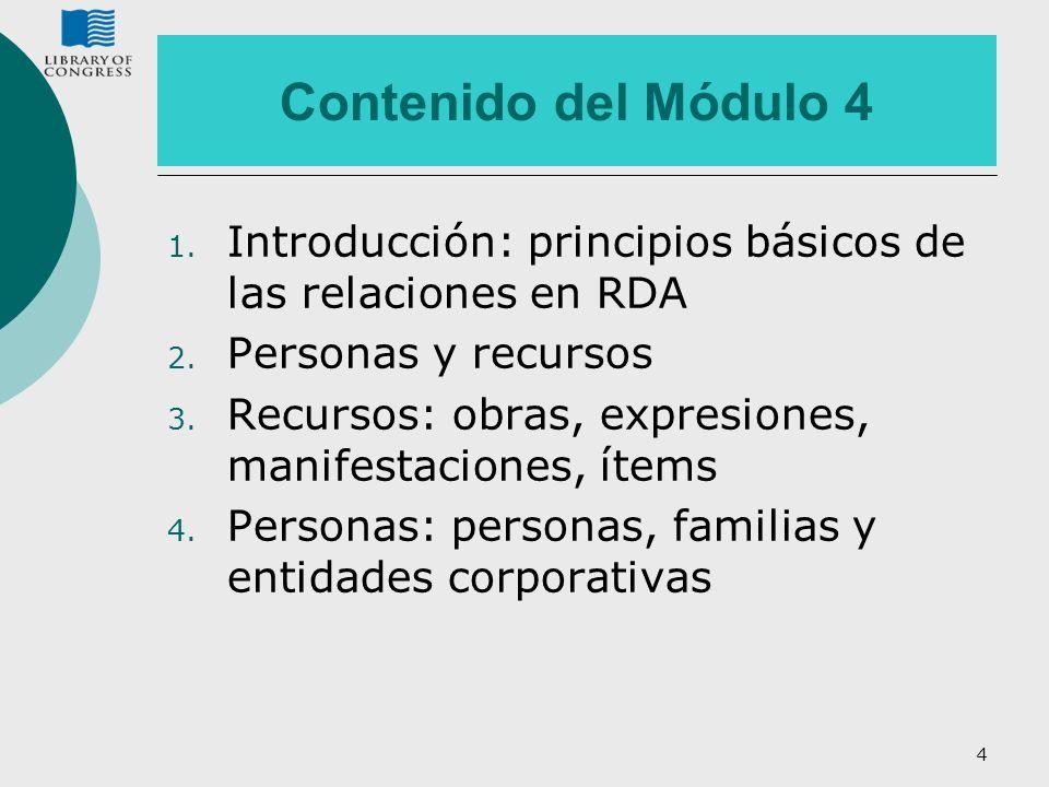 Contenido del Módulo 4Introducción: principios básicos de las relaciones en RDA. Personas y recursos.