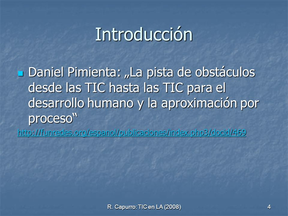 """Introducción Daniel Pimienta: """"La pista de obstáculos desde las TIC hasta las TIC para el desarrollo humano y la aproximación por proceso"""