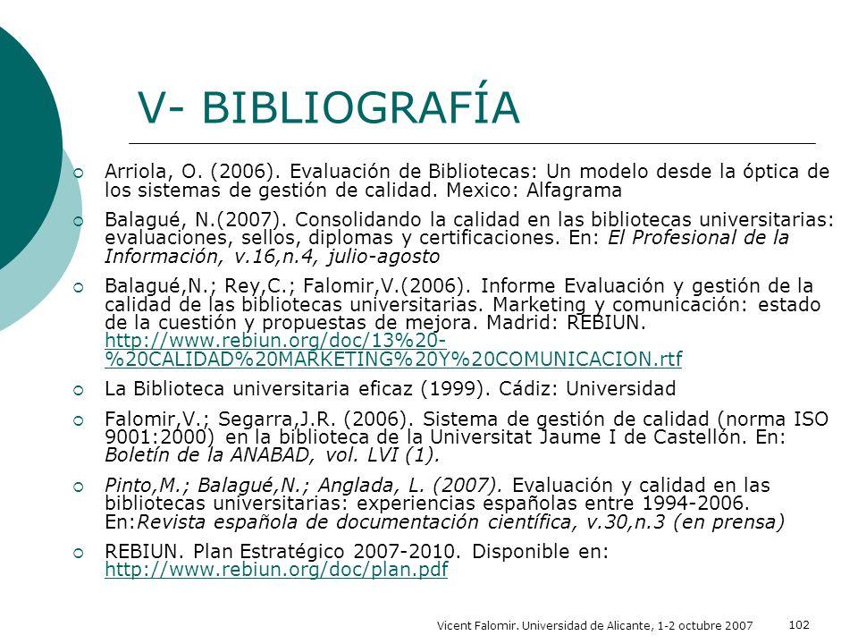 V- BIBLIOGRAFÍA Arriola, O. (2006). Evaluación de Bibliotecas: Un modelo desde la óptica de los sistemas de gestión de calidad. Mexico: Alfagrama.