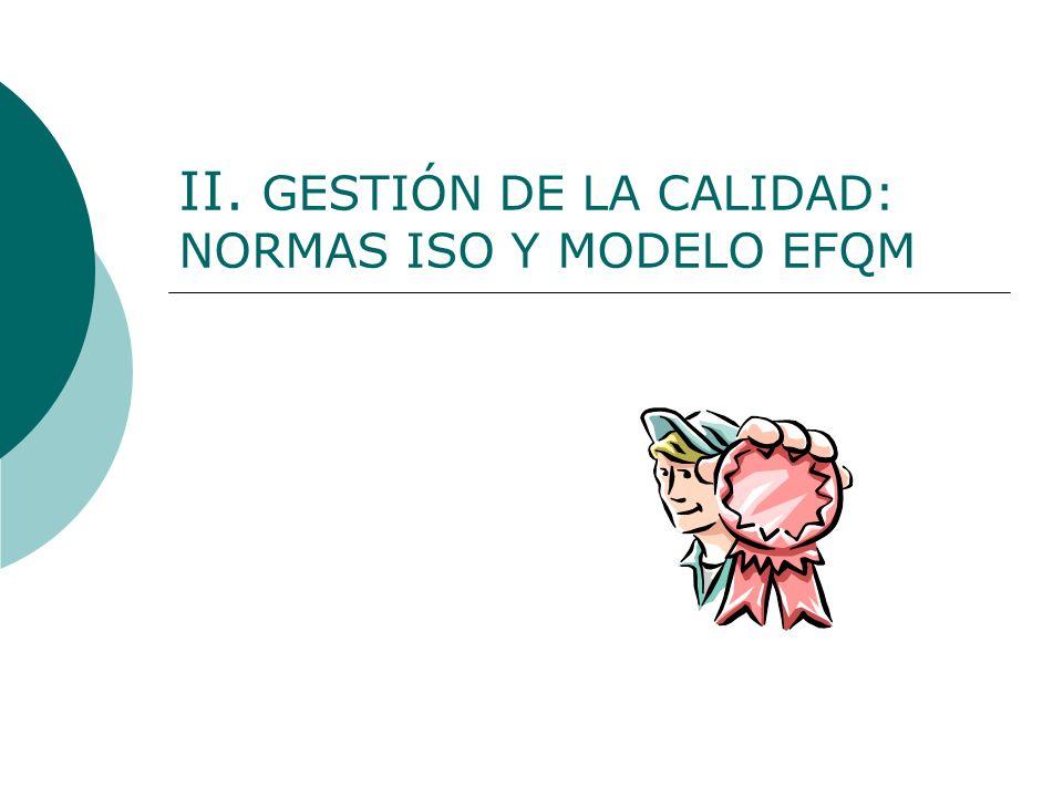 II. GESTIÓN DE LA CALIDAD: NORMAS ISO Y MODELO EFQM