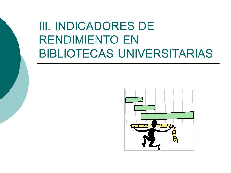 III. INDICADORES DE RENDIMIENTO EN BIBLIOTECAS UNIVERSITARIAS