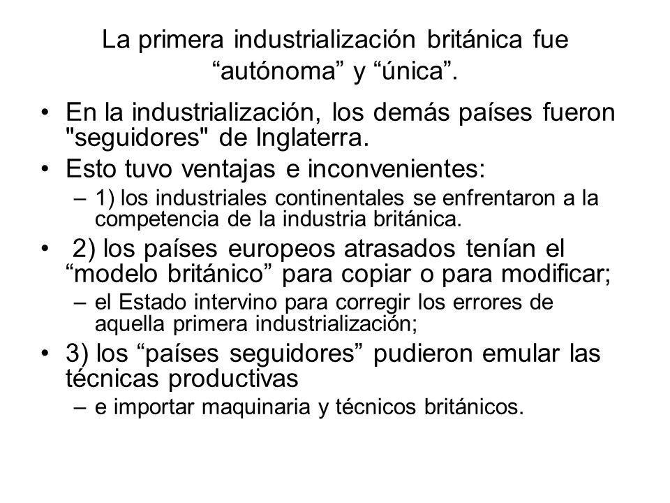 La primera industrialización británica fue autónoma y única .