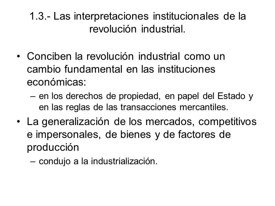 1.3.- Las interpretaciones institucionales de la revolución industrial.