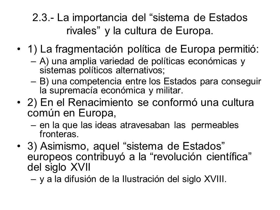 1) La fragmentación política de Europa permitió: