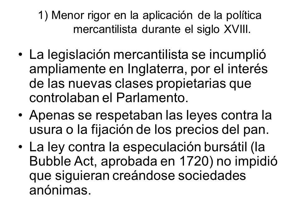 1) Menor rigor en la aplicación de la política mercantilista durante el siglo XVIII.