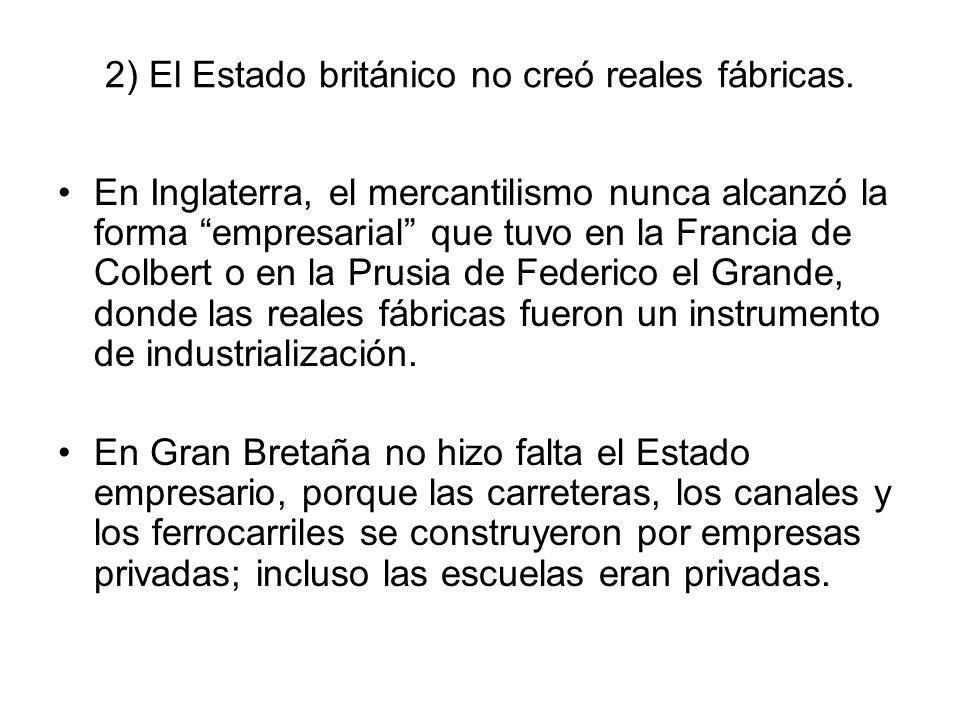 2) El Estado británico no creó reales fábricas.