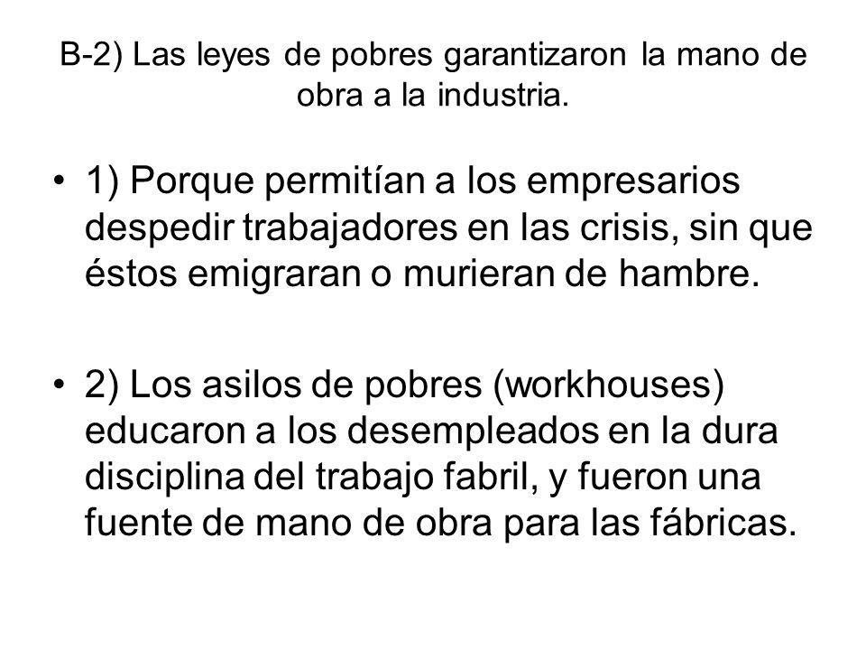 B-2) Las leyes de pobres garantizaron la mano de obra a la industria.