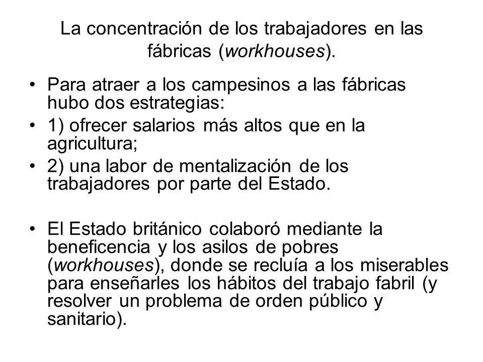 La concentración de los trabajadores en las fábricas (workhouses).