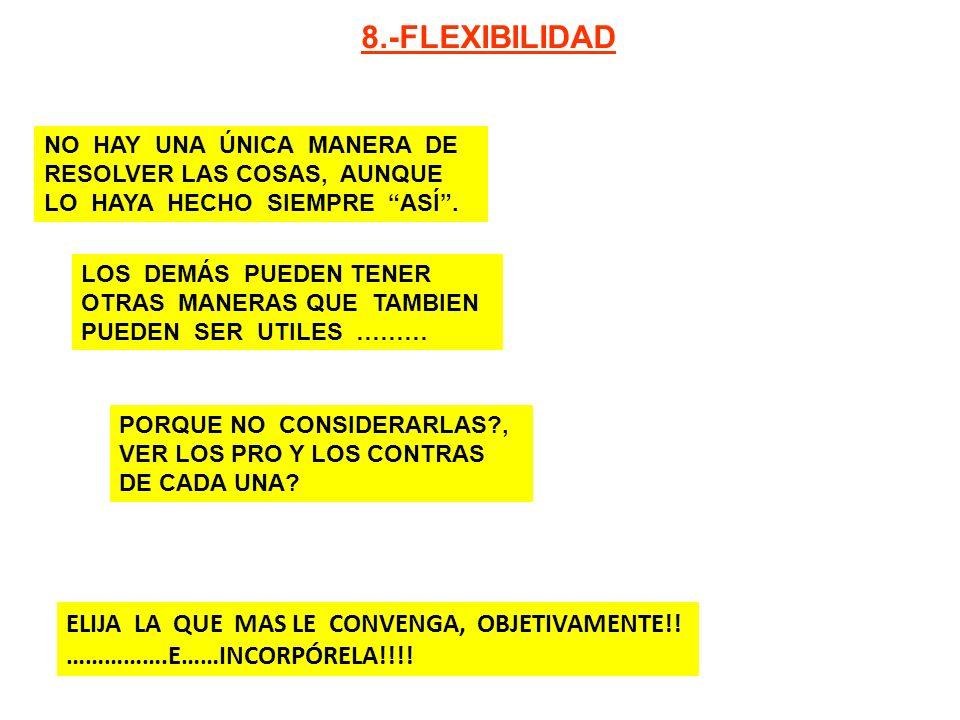 8.-FLEXIBILIDAD ELIJA LA QUE MAS LE CONVENGA, OBJETIVAMENTE!!