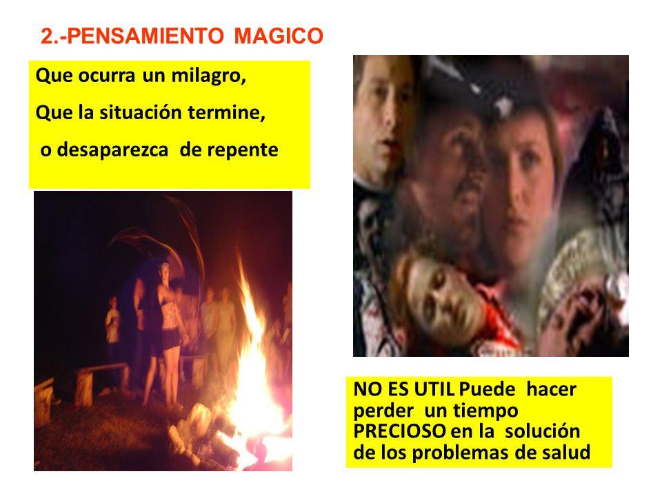 2.-PENSAMIENTO MAGICO Que ocurra un milagro, Que la situación termine, o desaparezca de repente.