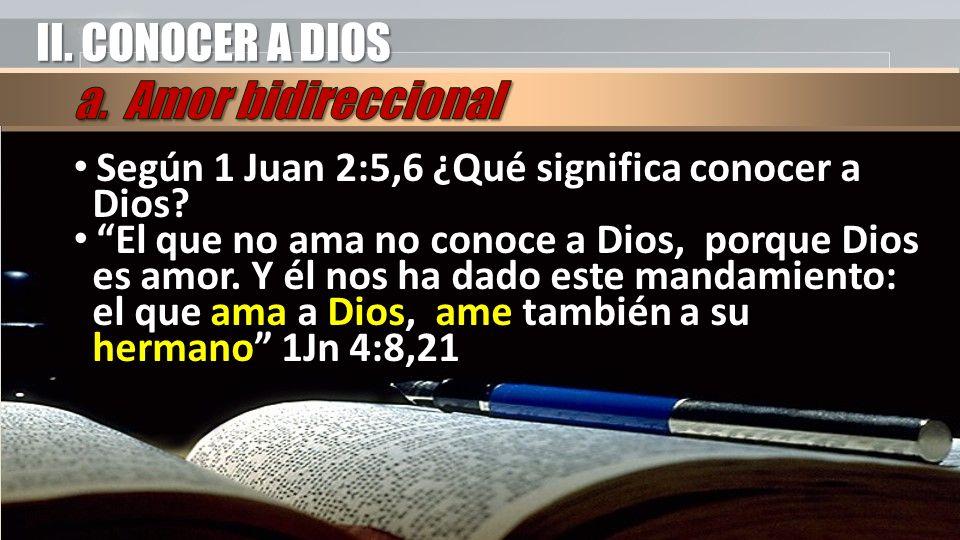 II. CONOCER A DIOS a. Amor bidireccional