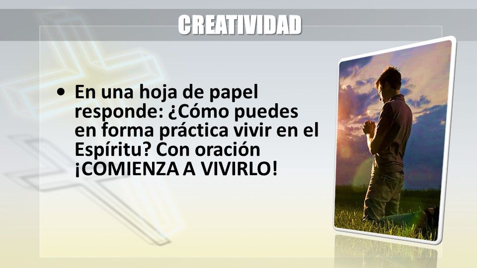 CREATIVIDAD • En una hoja de papel responde: ¿Cómo puedes en forma práctica vivir en el Espíritu.