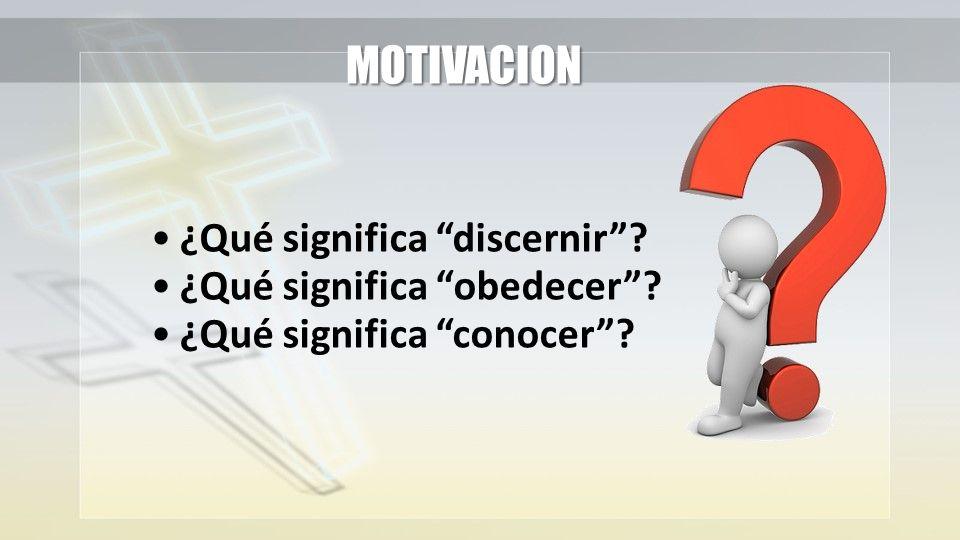 MOTIVACION ¿Qué significa discernir ¿Qué significa obedecer