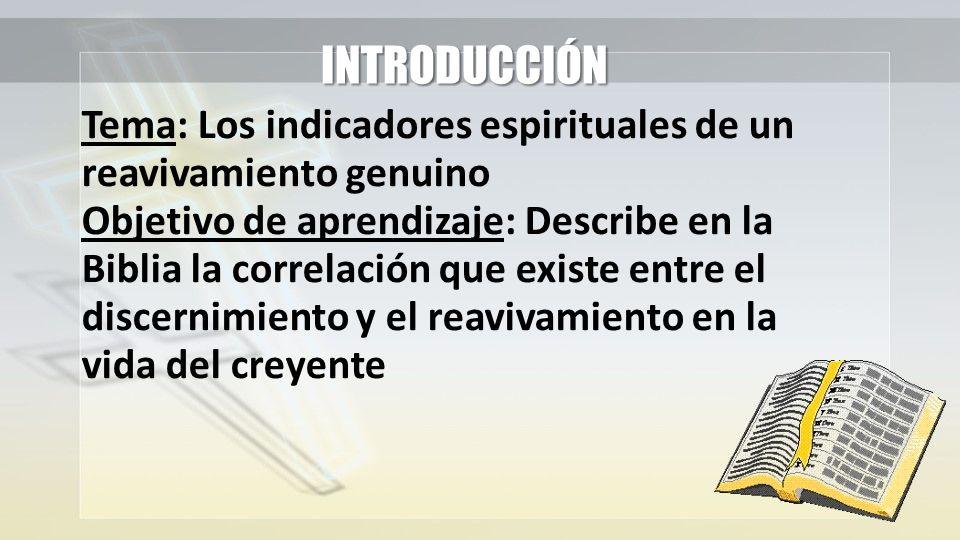 INTRODUCCIÓN Tema: Los indicadores espirituales de un reavivamiento genuino.