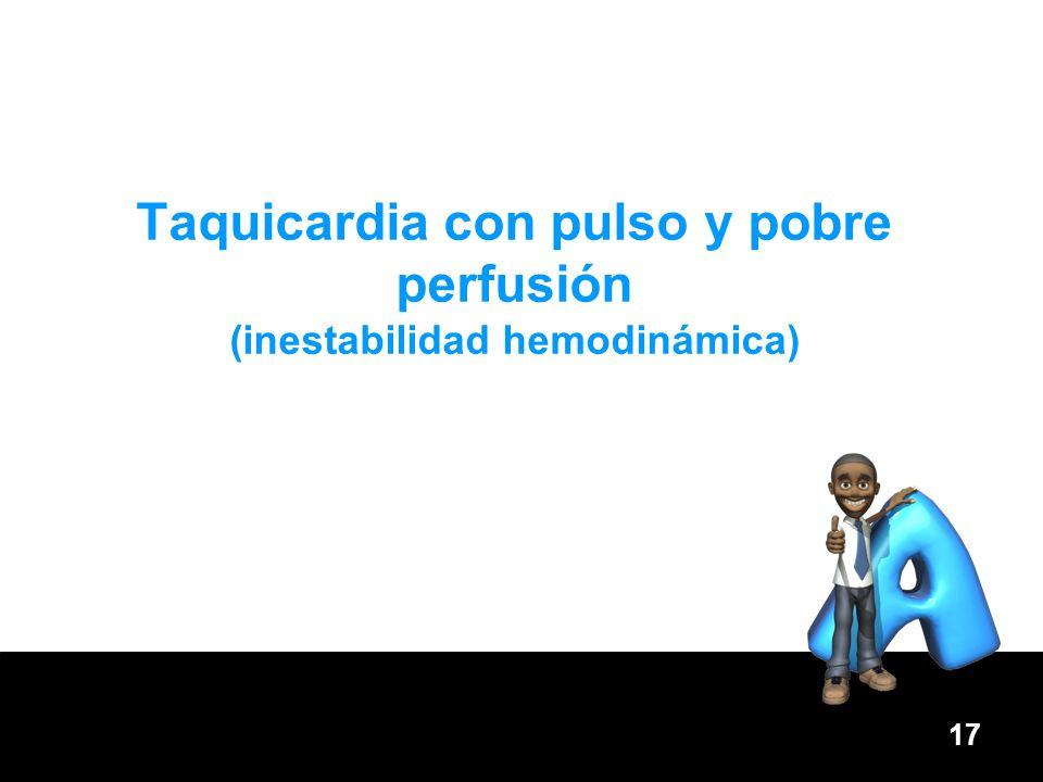 Taquicardia con pulso y pobre perfusión (inestabilidad hemodinámica)