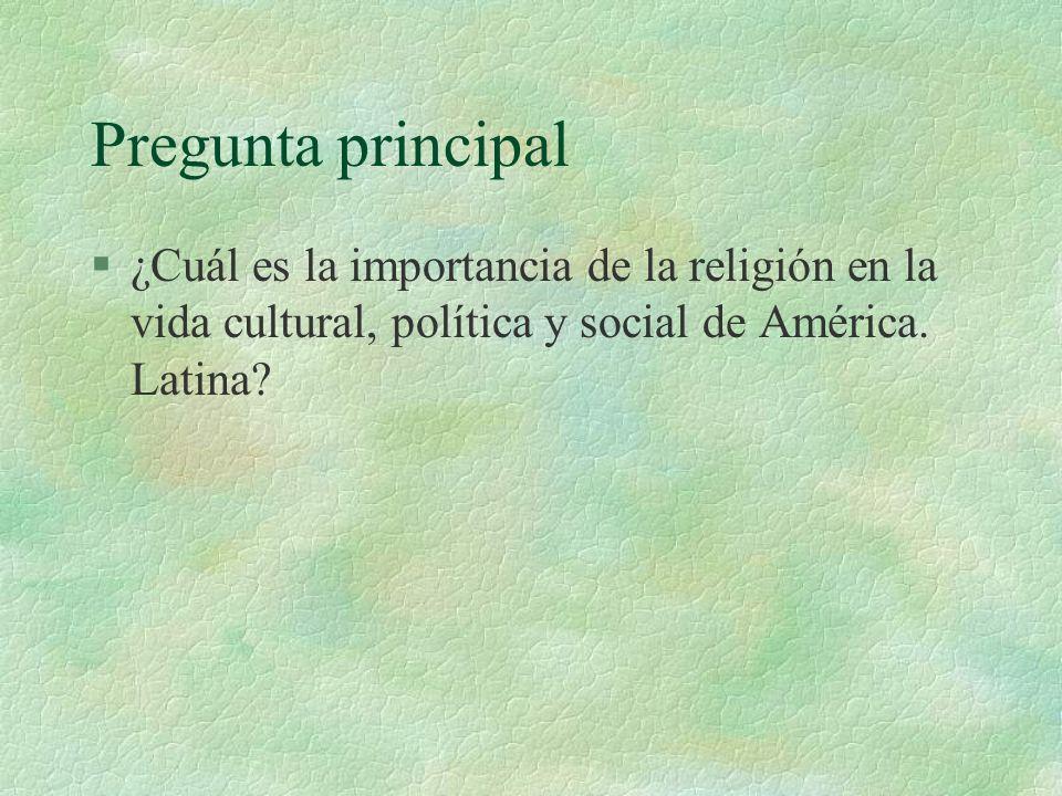 Pregunta principal ¿Cuál es la importancia de la religión en la vida cultural, política y social de América.