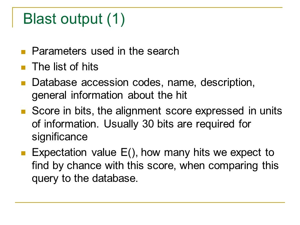 Blast output (1) Parameters used in the search The list of hits