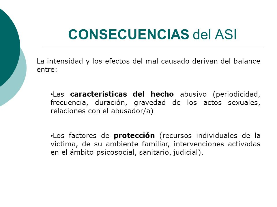 CONSECUENCIAS del ASI La intensidad y los efectos del mal causado derivan del balance entre:
