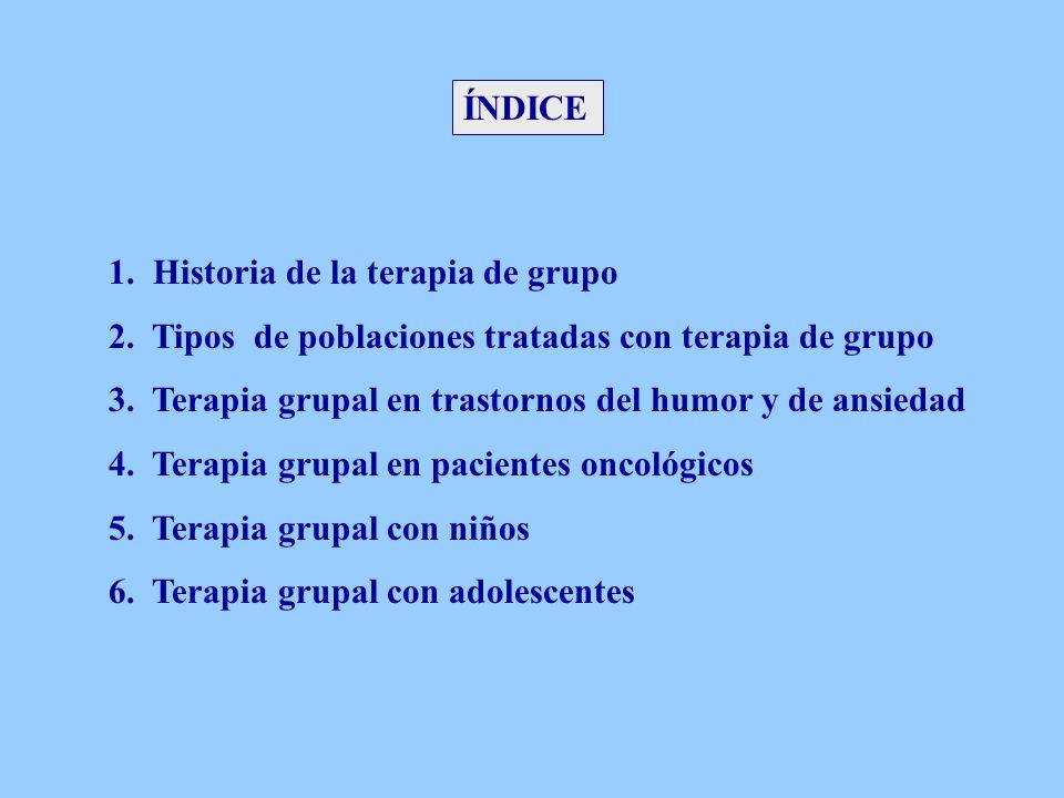 ÍNDICE 1. Historia de la terapia de grupo. 2. Tipos de poblaciones tratadas con terapia de grupo.