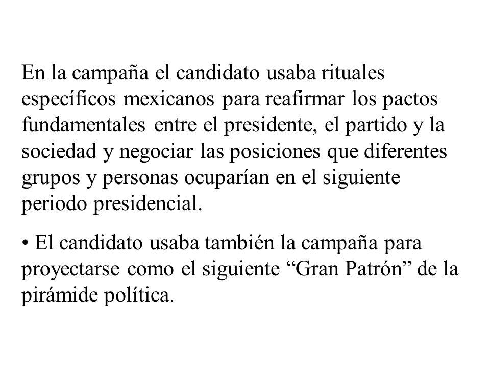 En la campaña el candidato usaba rituales específicos mexicanos para reafirmar los pactos fundamentales entre el presidente, el partido y la sociedad y negociar las posiciones que diferentes grupos y personas ocuparían en el siguiente periodo presidencial.