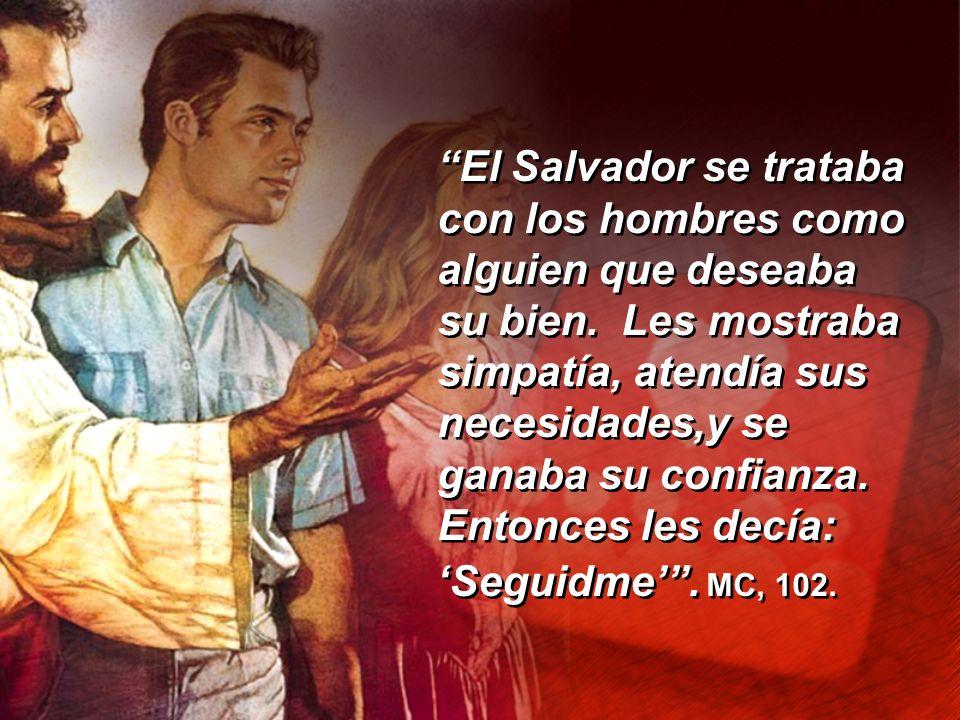 El Salvador se trataba con los hombres como alguien que deseaba su bien. Les mostraba