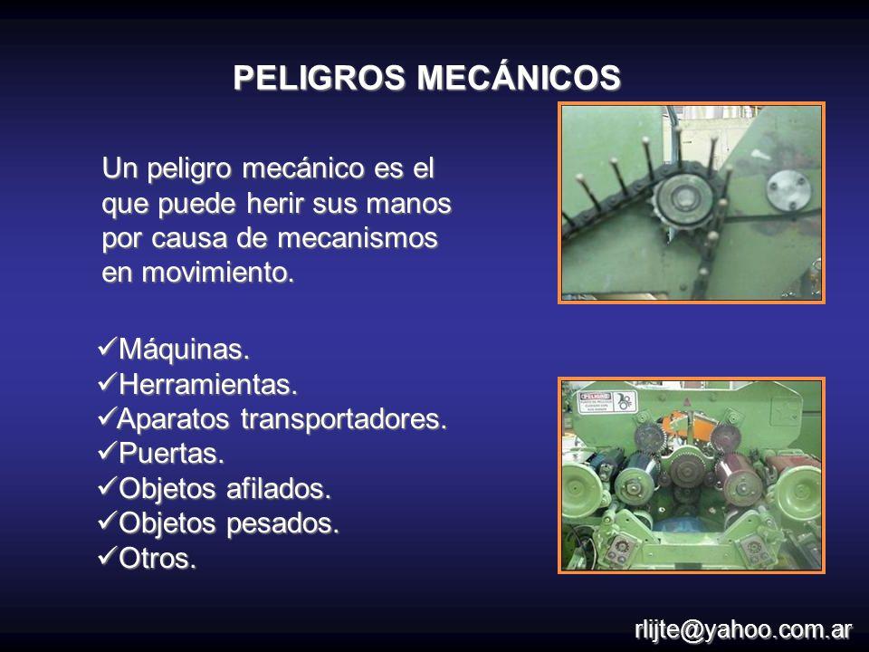 PELIGROS MECÁNICOS Un peligro mecánico es el que puede herir sus manos por causa de mecanismos en movimiento.