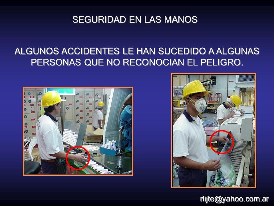 SEGURIDAD EN LAS MANOS ALGUNOS ACCIDENTES LE HAN SUCEDIDO A ALGUNAS PERSONAS QUE NO RECONOCIAN EL PELIGRO.