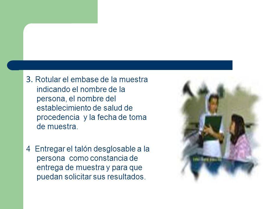 3. Rotular el embase de la muestra indicando el nombre de la persona, el nombre del establecimiento de salud de procedencia y la fecha de toma de muestra.