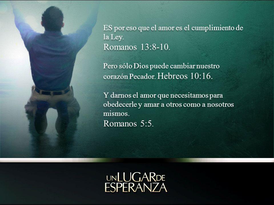 ES por eso que el amor es el cumplimiento de la Ley. Romanos 13:8-10.
