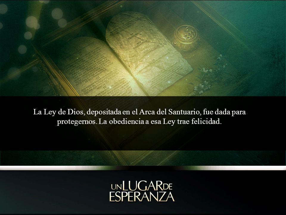 La Ley de Dios, depositada en el Arca del Santuario, fue dada para protegernos.