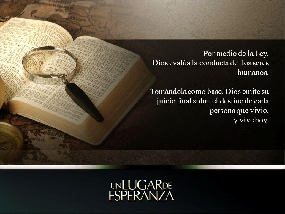 Por medio de la Ley, Dios evalúa la conducta de los seres humanos.